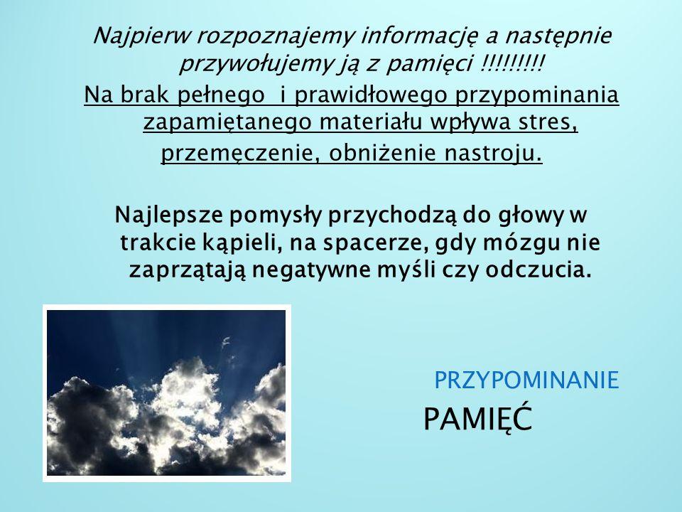 PAMIĘĆ Najpierw rozpoznajemy informację a następnie przywołujemy ją z pamięci !!!!!!!!! Na brak pełnego i prawidłowego przypominania zapamiętanego mat