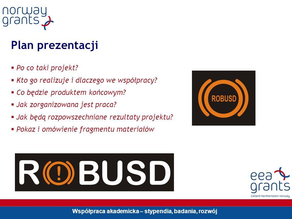 Współpraca akademicka – stypendia, badania, rozwój Plan prezentacji Po co taki projekt.