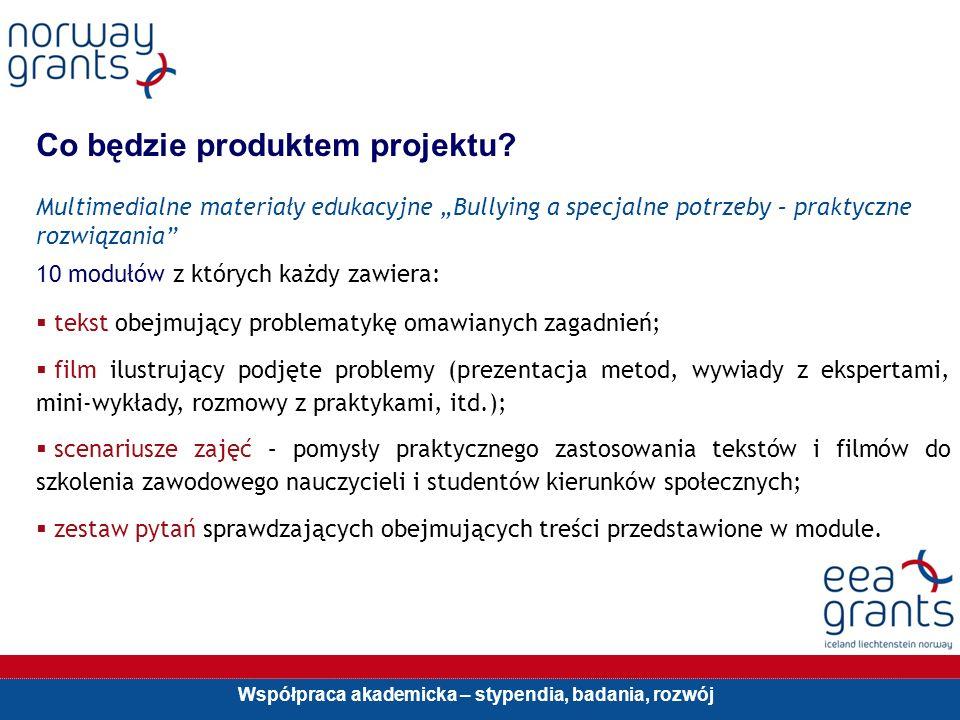 Współpraca akademicka – stypendia, badania, rozwój Co będzie produktem projektu.