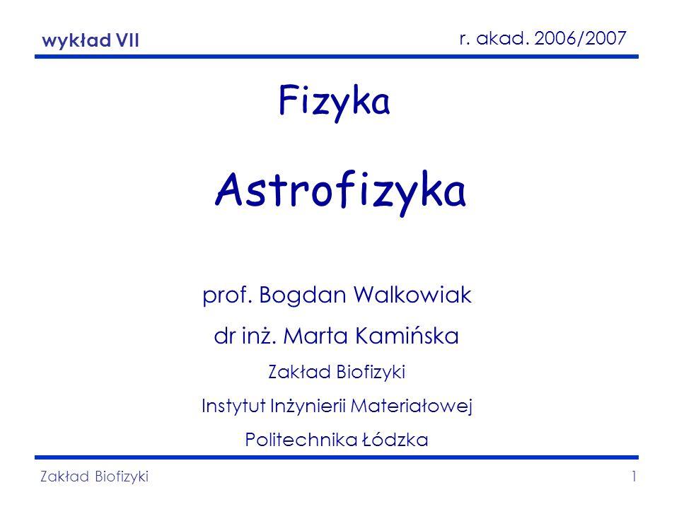 Astrofizyka Zakład Biofizyki1 Fizyka Astrofizyka prof. Bogdan Walkowiak dr inż. Marta Kamińska Zakład Biofizyki Instytut Inżynierii Materiałowej Polit