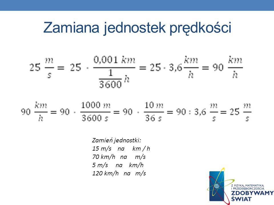 Zamiana jednostek prędkości Zamień jednostki: 15 m/s na km / h 70 km/h na m/s 5 m/s na km/h 120 km/h na m/s