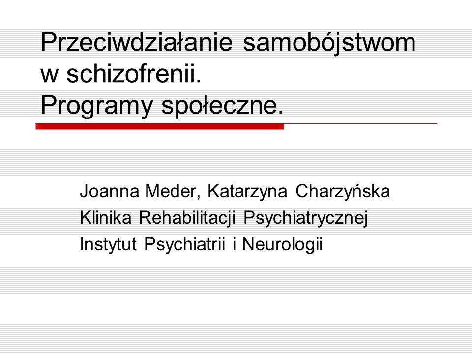 1989 w Polsce3657 prób samobójczych 19995182 20016000 20025928 – 5100 samobójstw dokonanych 4215 (mężczyźni)885 (kobiety) Samobójstwo to najczęstsza przyczyna śmierci wśród chorych na schizofrenię.