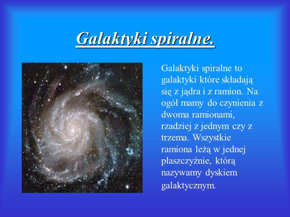 Galaktyki spiralne. Galaktyki spiralne to galaktyki które składają się z jądra i z ramion. Na ogół mamy do czynienia z dwoma ramionami, rzadziej z jed
