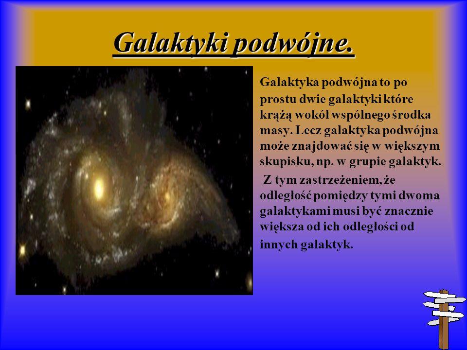 Galaktyki podwójne. Galaktyka podwójna to po prostu dwie galaktyki które krążą wokół wspólnego środka masy. Lecz galaktyka podwójna może znajdować się