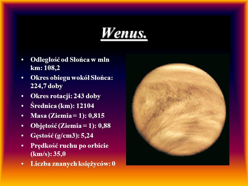 Wenus. Odległość od Słońca w mln km: 108,2 Okres obiegu wokół Słońca: 224,7 doby Okres rotacji: 243 doby Średnica (km): 12104 Masa (Ziemia = 1): 0,815
