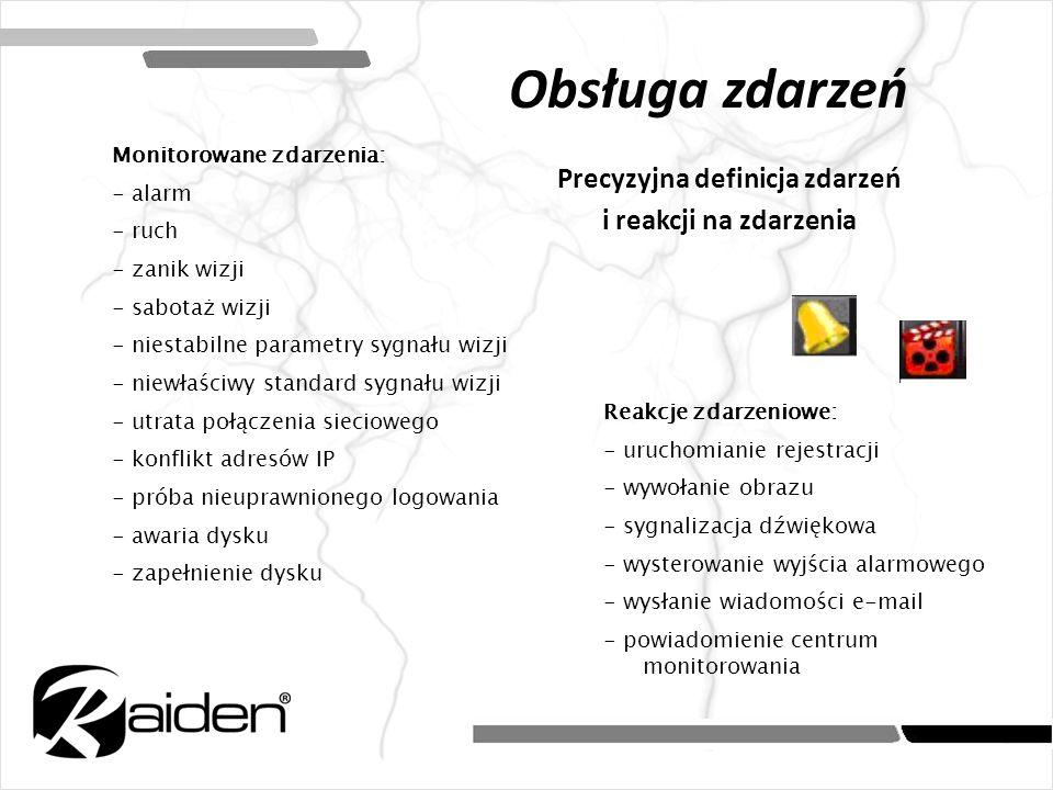 Obsługa zdarzeń Monitorowane zdarzenia: - alarm - ruch - zanik wizji - sabotaż wizji - niestabilne parametry sygnału wizji - niewłaściwy standard sygn