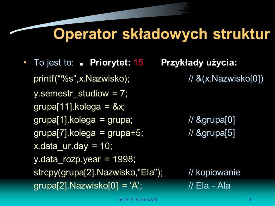 Jerzy F.Kotowski5 Trochę ciekawostek struct student egzamin[100]; - deklaracja poza definicją.