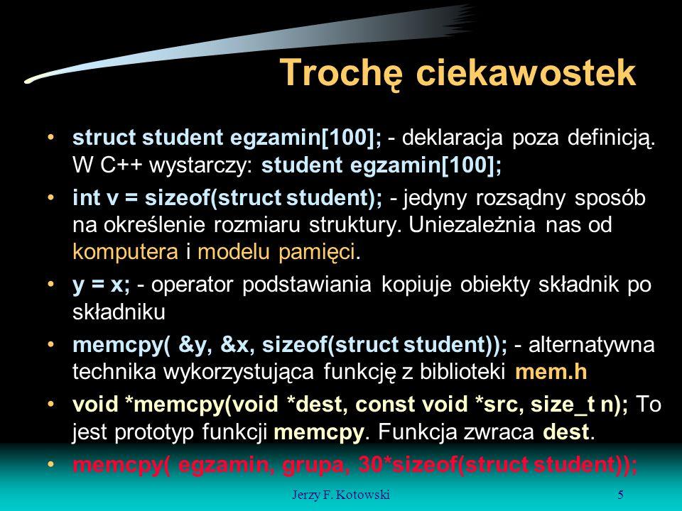 Jerzy F. Kotowski5 Trochę ciekawostek struct student egzamin[100]; - deklaracja poza definicją.