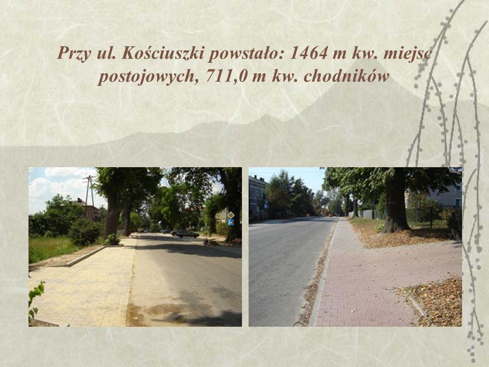 Przy ul. Kościuszki powstało: 1464 m kw. miejsc postojowych, 711,0 m kw. chodników