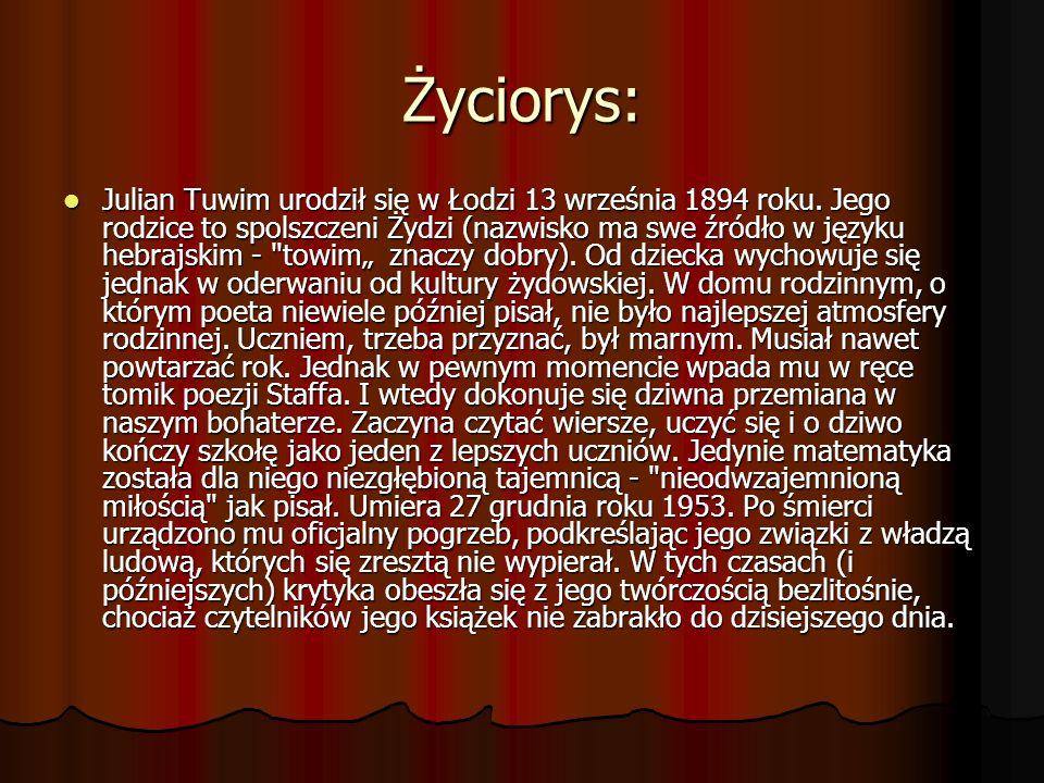 Życiorys: Julian Tuwim urodził się w Łodzi 13 września 1894 roku. Jego rodzice to spolszczeni Żydzi (nazwisko ma swe źródło w języku hebrajskim -