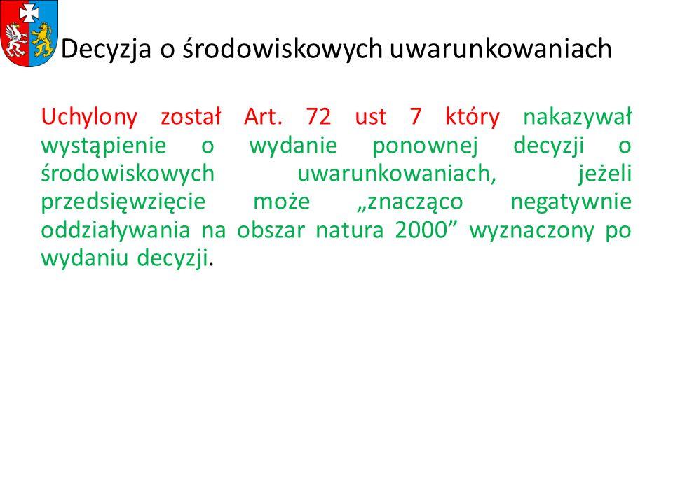 Decyzja o środowiskowych uwarunkowaniach Uchylony został Art. 72 ust 7 który nakazywał wystąpienie o wydanie ponownej decyzji o środowiskowych uwarunk