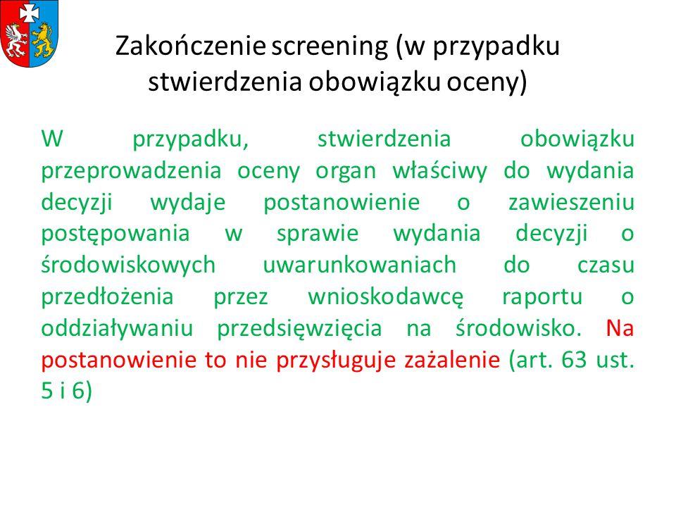 Zakończenie screening (w przypadku stwierdzenia obowiązku oceny) W przypadku, stwierdzenia obowiązku przeprowadzenia oceny organ właściwy do wydania d