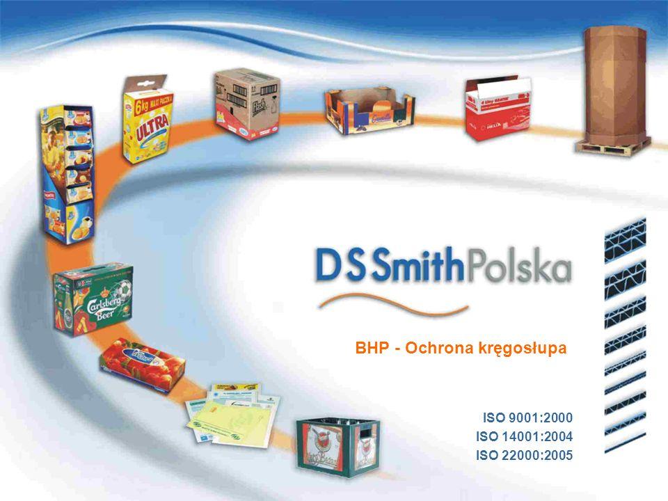 www.dssmith-polska.com Różne opakowania, jeden dostawca ISO 9001:2000 ISO 14001:2004 ISO 22000:2005 BHP - Ochrona kręgosłupa ISO 9001:2000 ISO 14001:2004 ISO 22000:2005 Dziękujemy za uwagę