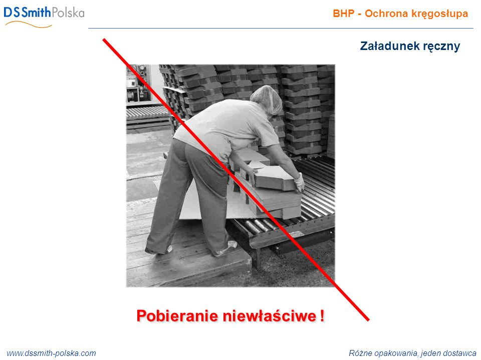 www.dssmith-polska.com Różne opakowania, jeden dostawca ISO 9001:2000 ISO 14001:2004 ISO 22000:2005 BHP - Ochrona kręgosłupa Pobieranie niewłaściwe .
