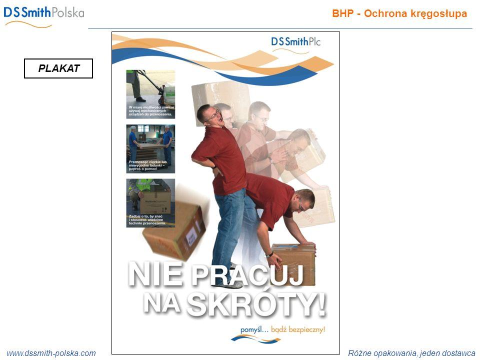 www.dssmith-polska.com Różne opakowania, jeden dostawca ISO 9001:2000 ISO 14001:2004 ISO 22000:2005 BHP - Ochrona kręgosłupa PLAKAT