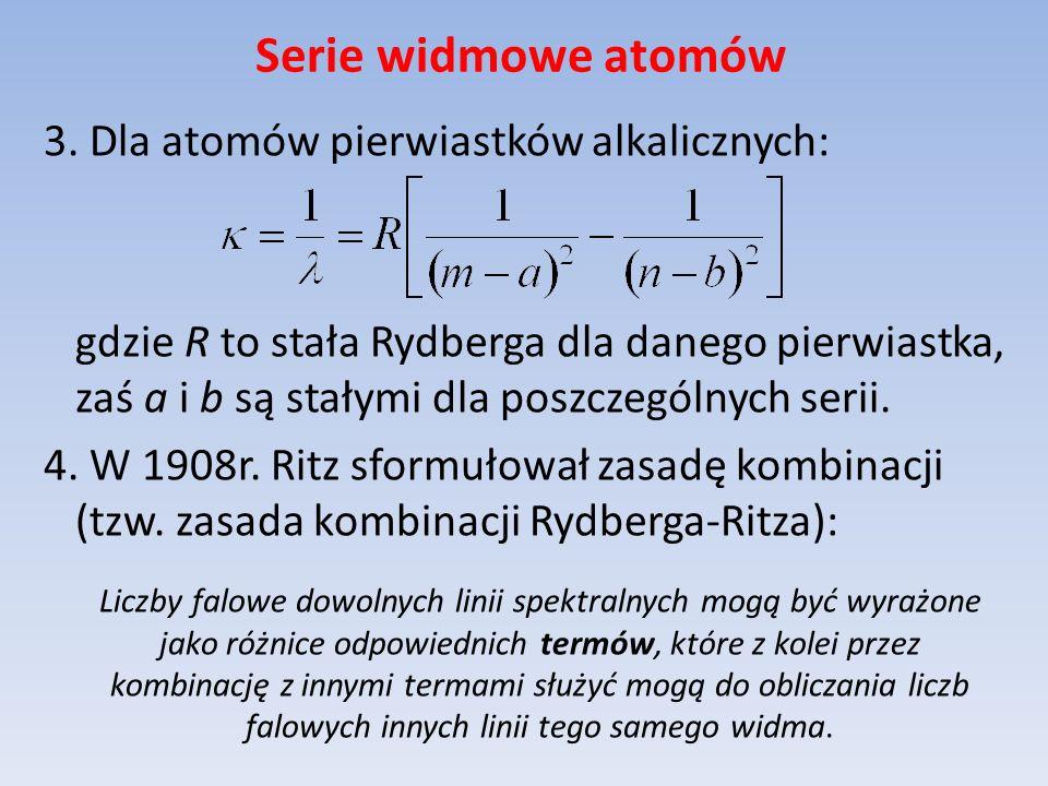 Serie widmowe atomów 3. Dla atomów pierwiastków alkalicznych: gdzie R to stała Rydberga dla danego pierwiastka, zaś a i b są stałymi dla poszczególnyc