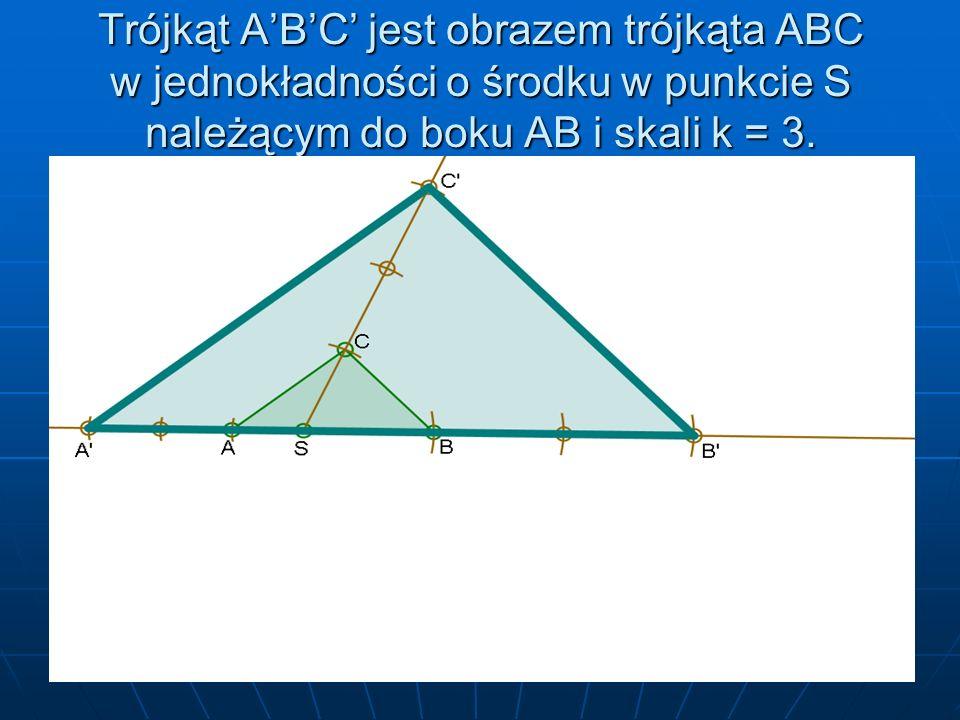Trójkąt ABC jest obrazem trójkąta ABC w jednokładności o środku w punkcie S należącym do boku AB i skali k = 3.