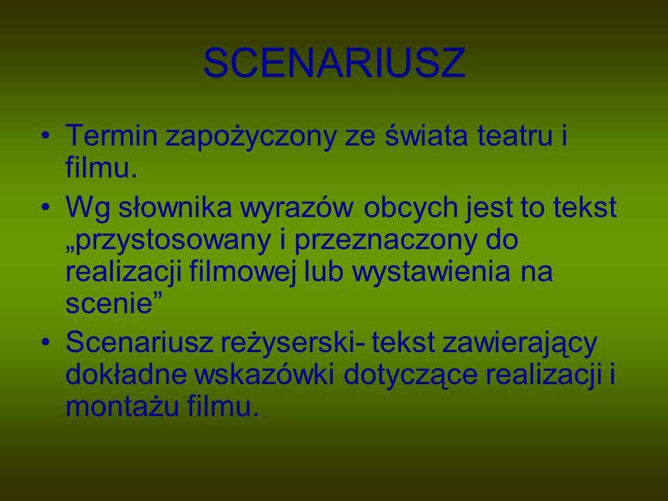 SCENARIUSZ Termin zapożyczony ze świata teatru i filmu. Wg słownika wyrazów obcych jest to tekst przystosowany i przeznaczony do realizacji filmowej l
