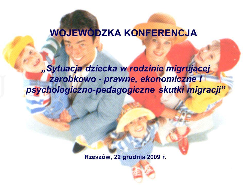 WOJEWÓDZKA KONFERENCJA Sytuacja dziecka w rodzinie migrującej zarobkowo - prawne, ekonomiczne i psychologiczno-pedagogiczne skutki migracji Rzeszów, 2