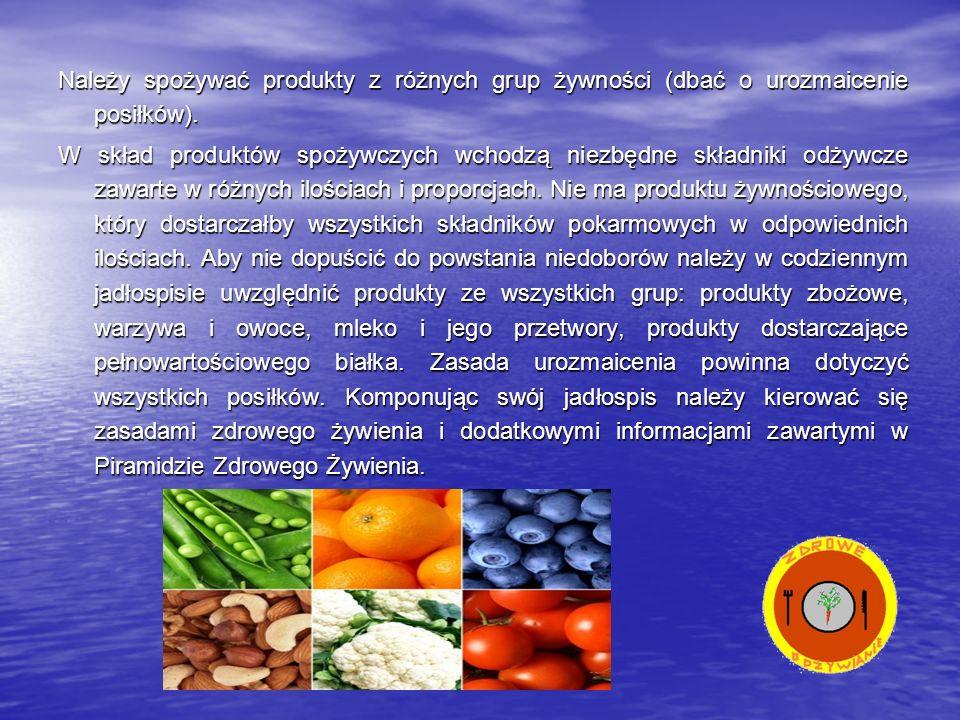 Należy spożywać produkty z różnych grup żywności (dbać o urozmaicenie posiłków). W skład produktów spożywczych wchodzą niezbędne składniki odżywcze za
