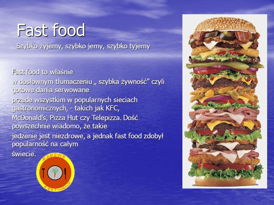 Fast food Fast food to właśnie w dosłownym tłumaczeniu szybka żywność czyli gotowe dania serwowane przede wszystkim w popularnych sieciach gastronomic