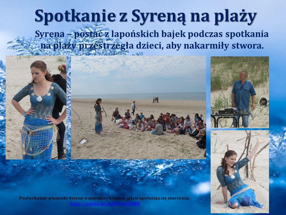 Spotkanie z Syreną na plaży 10 Syrena – postać z lapońskich bajek podczas spotkania na plaży przestrzegła dzieci, aby nakarmiły stwora. Posłuchajmy pi