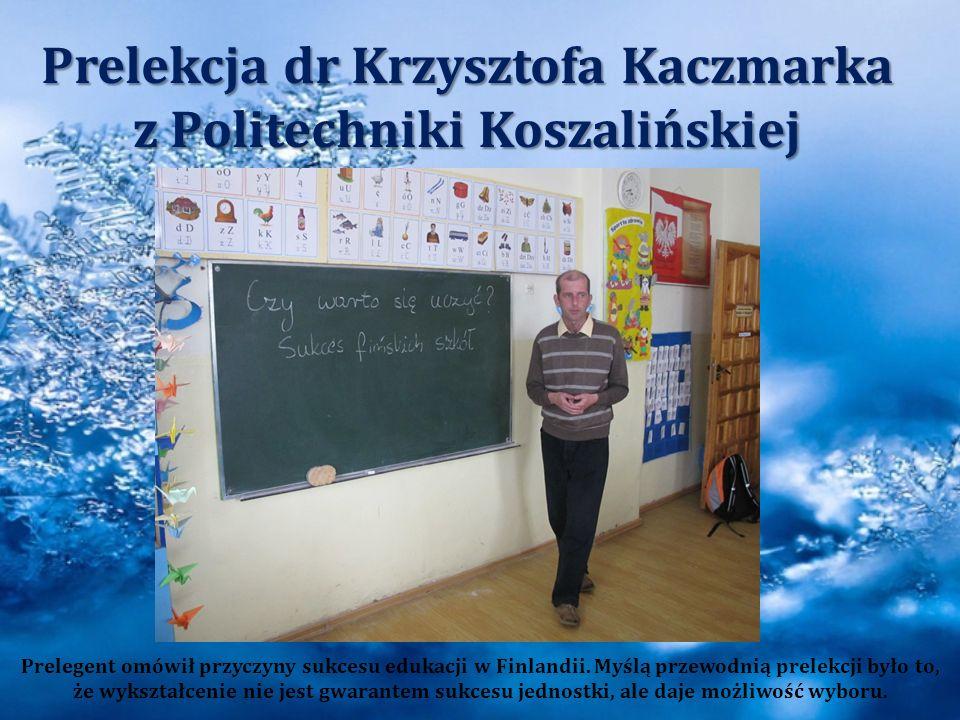 Prelekcja dr Krzysztofa Kaczmarka z Politechniki Koszalińskiej Prelegent omówił przyczyny sukcesu edukacji w Finlandii. Myślą przewodnią prelekcji był