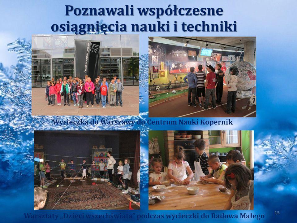 13 Wycieczka do Warszawy do Centrum Nauki Kopernik Warsztaty Dzieci wszechświata podczas wycieczki do Radowa Małego Poznawali współczesne osiągnięcia