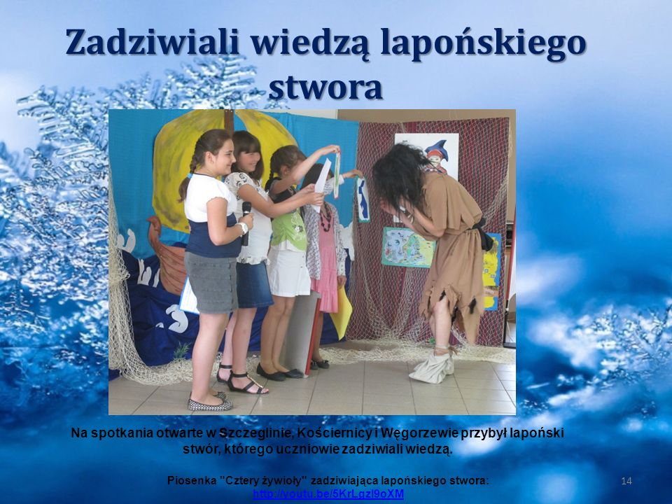Zadziwiali wiedzą lapońskiego stwora 14 Na spotkania otwarte w Szczeglinie, Kościernicy i Węgorzewie przybył lapoński stwór, którego uczniowie zadziwi