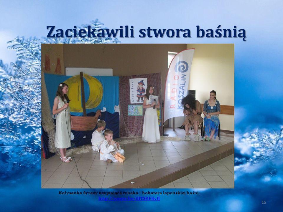 15 Zaciekawili stwora baśnią Kołysanka Syreny usypiająca rybaka – bohatera lapońskiej baśni: http://youtu.be/ilJTSRFKvfI