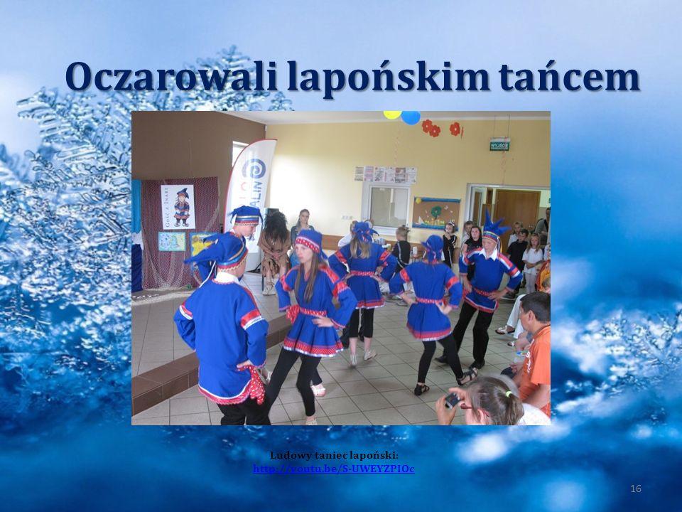 16 Oczarowali lapońskim tańcem Ludowy taniec lapoński: http://youtu.be/S-UWEYZPIOc