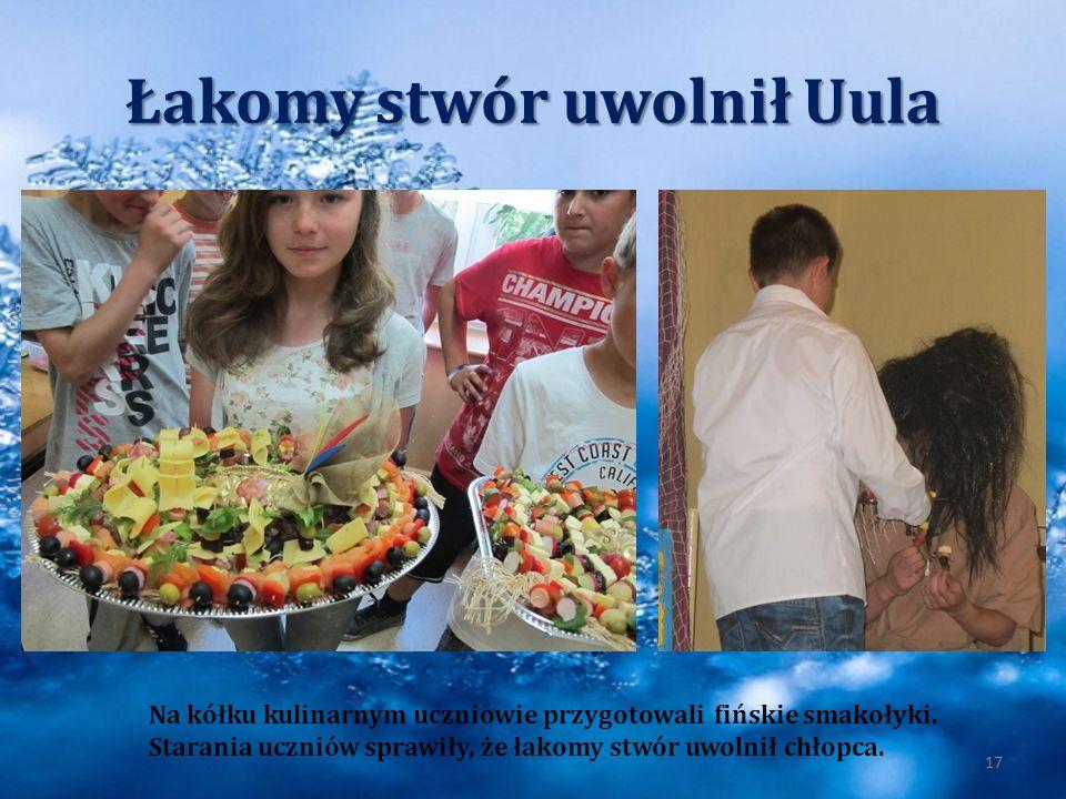 Łakomy stwór uwolnił Uula 17 Na kółku kulinarnym uczniowie przygotowali fińskie smakołyki. Starania uczniów sprawiły, że łakomy stwór uwolnił chłopca.