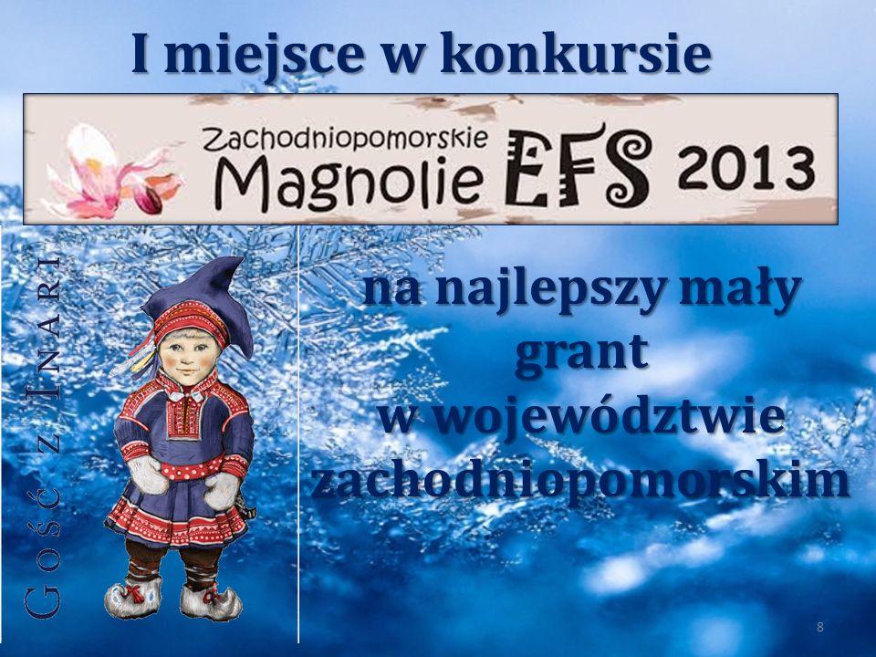 na najlepszy mały grant w województwie zachodniopomorskim 8 I miejsce w konkursie