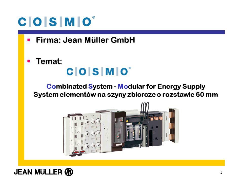 1 Firma: Jean Müller GmbH Firma: Jean Müller GmbH Temat: Temat: Combinated System - Modular for Energy Supply System elementów na szyny zbiorcze o rozstawie 60 mm
