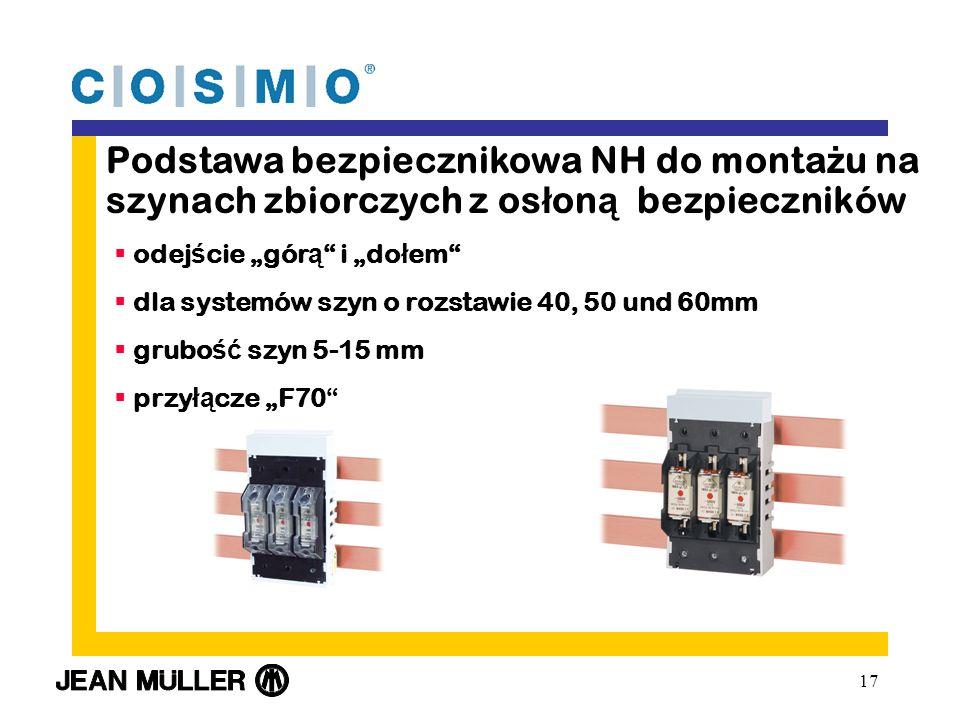 17 Podstawa bezpiecznikowa NH do monta ż u na szynach zbiorczych z os ł on ą bezpieczników odej ś cie gór ą i do ł em dla systemów szyn o rozstawie 40, 50 und 60mm grubo ść szyn 5-15 mm przy łą cze F70