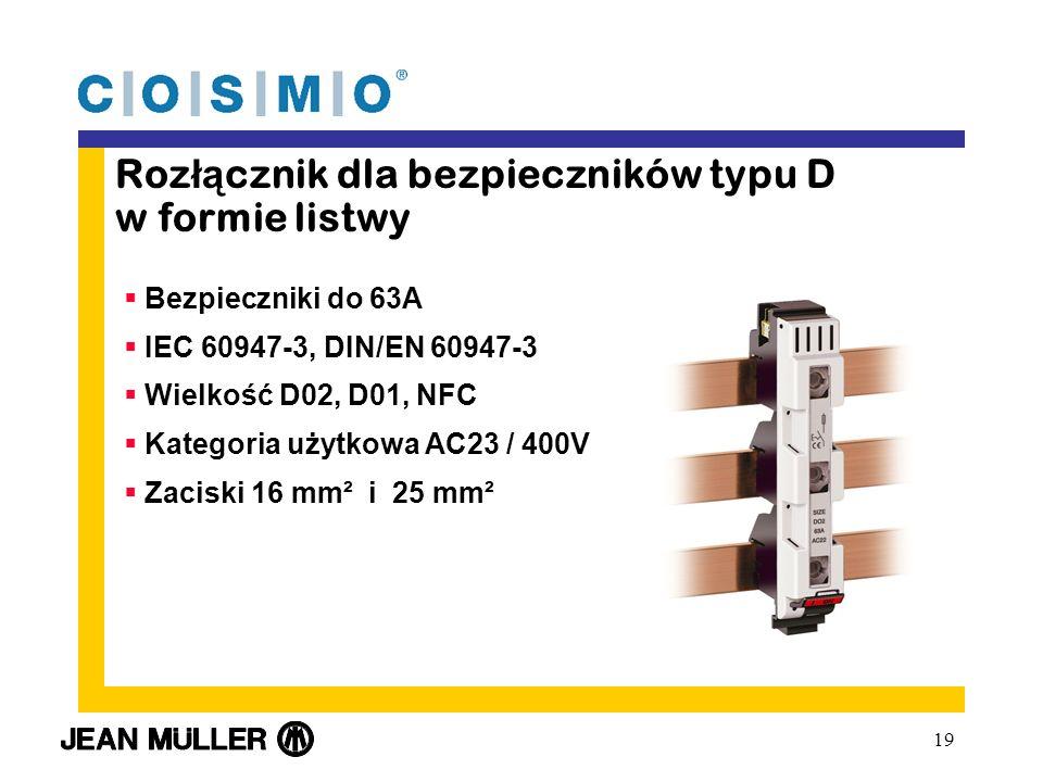 19 Roz łą cznik dla bezpieczników typu D w formie listwy Bezpieczniki do 63A IEC 60947-3, DIN/EN 60947-3 Wielkość D02, D01, NFC Kategoria użytkowa AC23 / 400V Zaciski 16 mm² i 25 mm²