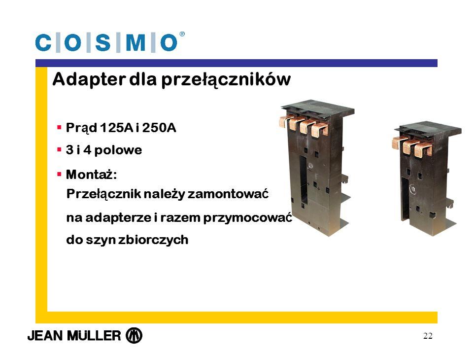 22 Adapter dla prze łą czników Pr ą d 125A i 250A 3 i 4 polowe Monta ż : Prze łą cznik nale ż y zamontowa ć na adapterze i razem przymocowa ć do szyn zbiorczych