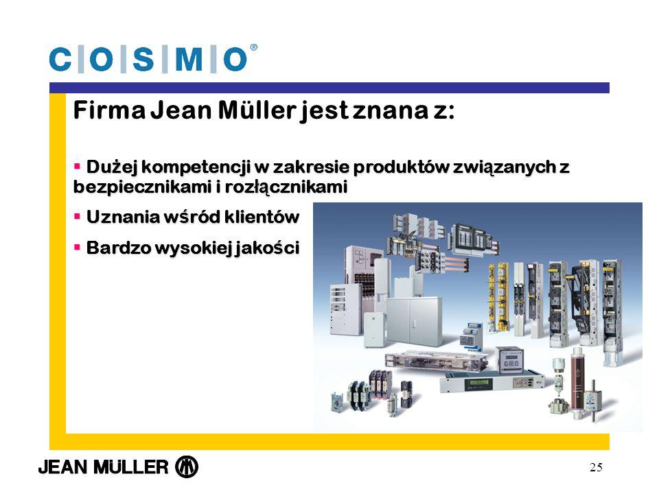 25 Firma Jean Müller jest znana z: Du ż ej kompetencji w zakresie produktów zwi ą zanych z bezpiecznikami i roz łą cznikami Du ż ej kompetencji w zakresie produktów zwi ą zanych z bezpiecznikami i roz łą cznikami Uznania w ś ród klientów Uznania w ś ród klientów Bardzo wysokiej jako ś ci Bardzo wysokiej jako ś ci