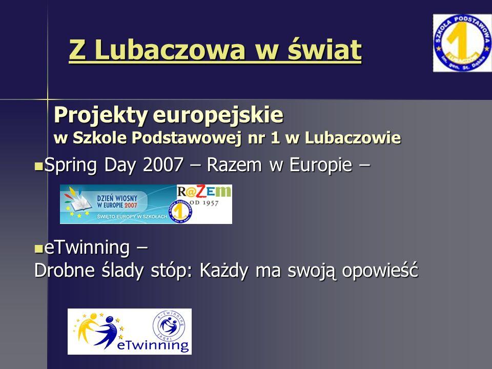 Projekty europejskie w Szkole Podstawowej nr 1 w Lubaczowie Spring Day 2007 – Razem w Europie – Spring Day 2007 – Razem w Europie – eTwinning – Drobne