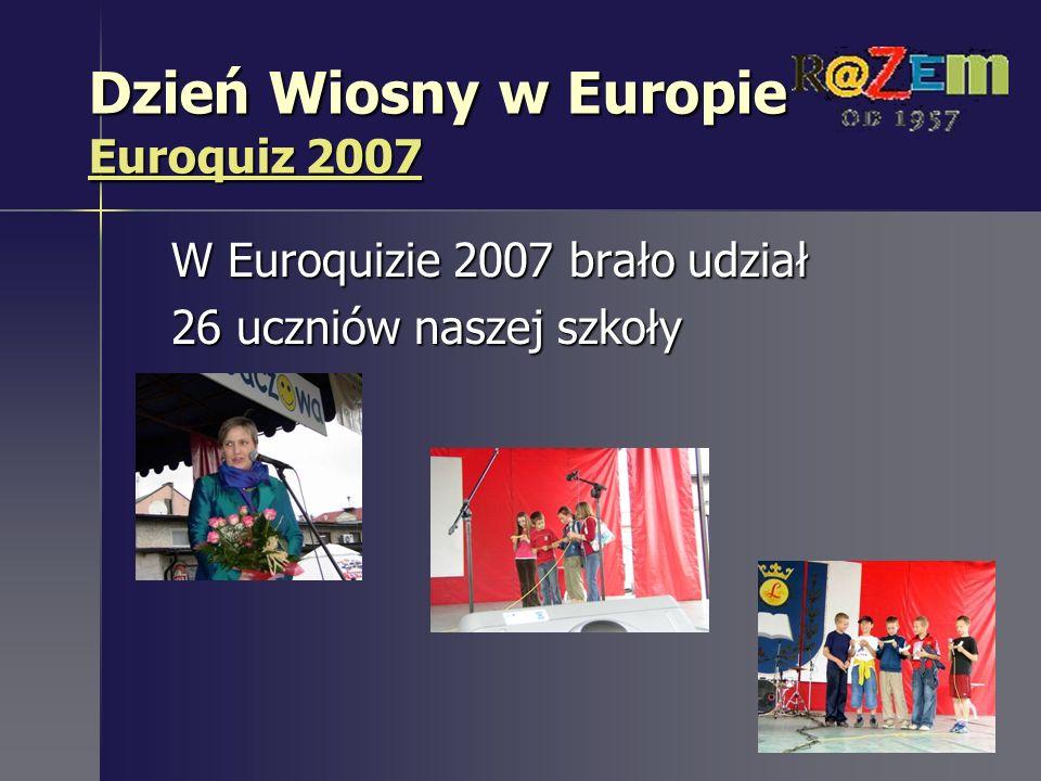 Dzień Wiosny w Europie Euroquiz 2007 Euroquiz 2007 Euroquiz 2007 W Euroquizie 2007 brało udział 26 uczniów naszej szkoły