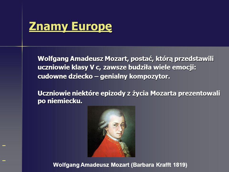 Znamy Europę Znamy Europę Wolfgang Amadeusz Mozart, postać, którą przedstawili uczniowie klasy V c, zawsze budziła wiele emocji: cudowne dziecko – genialny kompozytor.