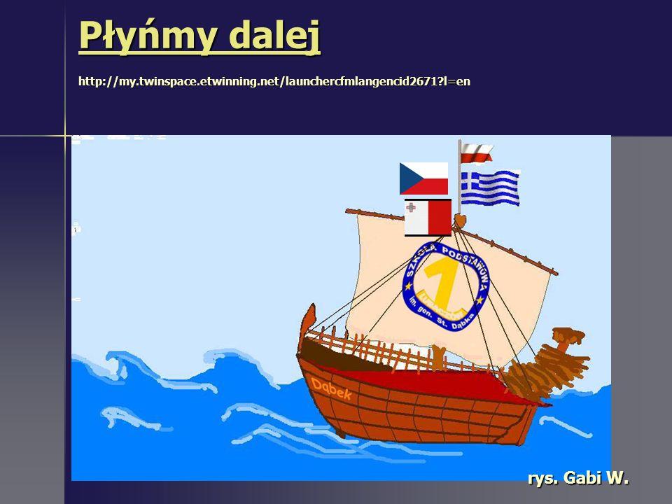 Płyńmy dalej Płyńmy dalej http://my.twinspace.etwinning.net/launchercfmlangencid2671?l=en Płyńmy dalej rys.