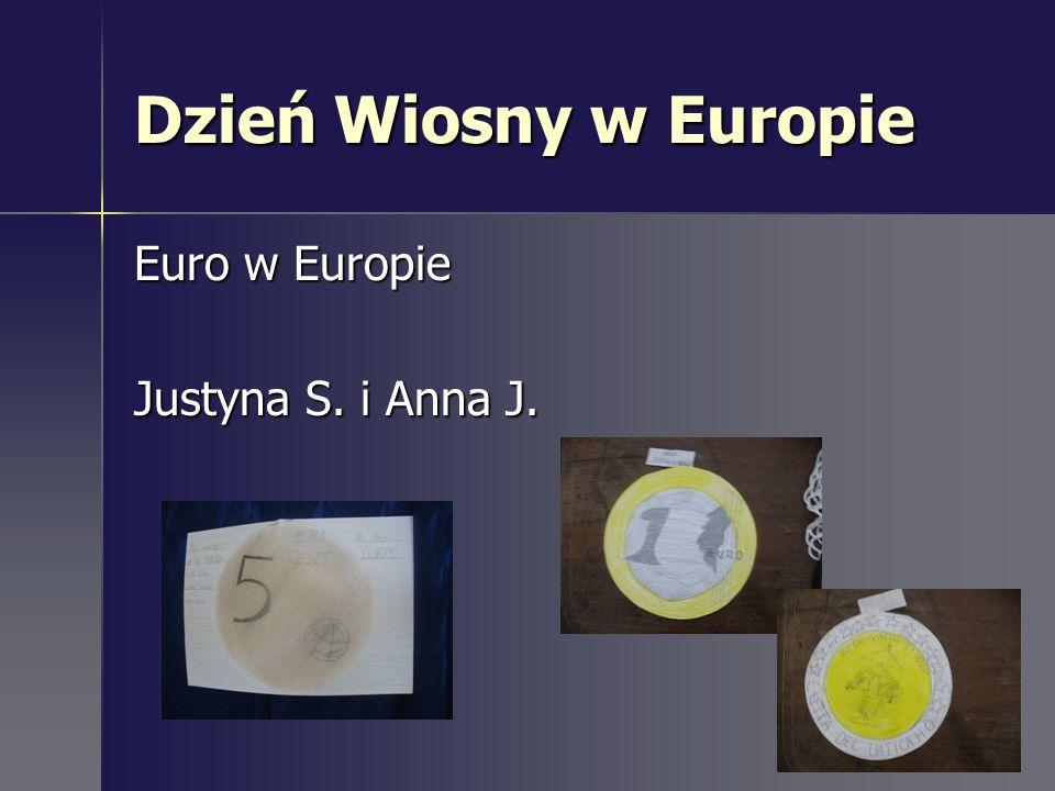 Dzień Wiosny w Europie Euro w Europie Justyna S. i Anna J.