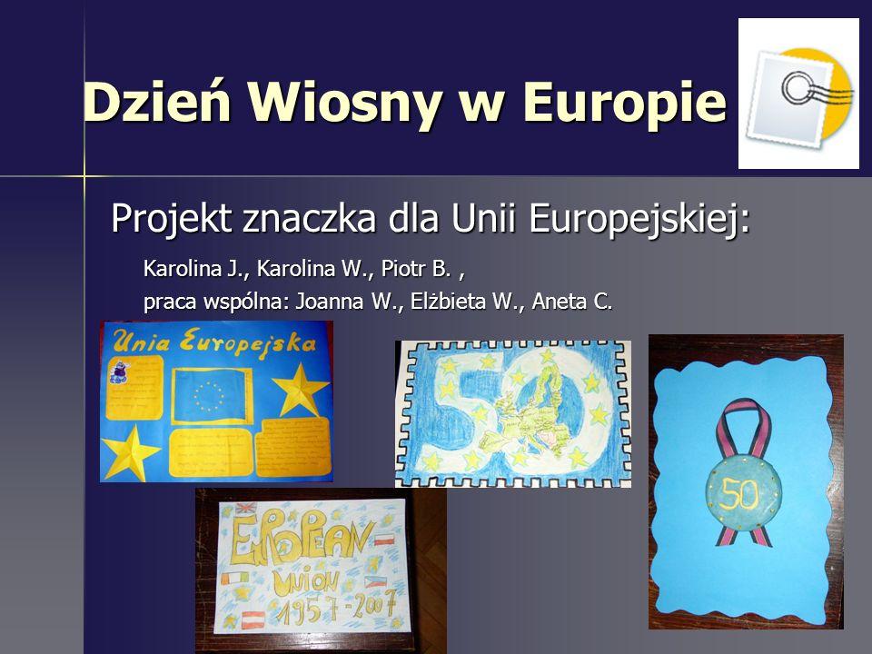 Dzień Wiosny w Europie Projekt znaczka dla Unii Europejskiej: Karolina J., Karolina W., Piotr B., praca wspólna: Joanna W., Elżbieta W., Aneta C.