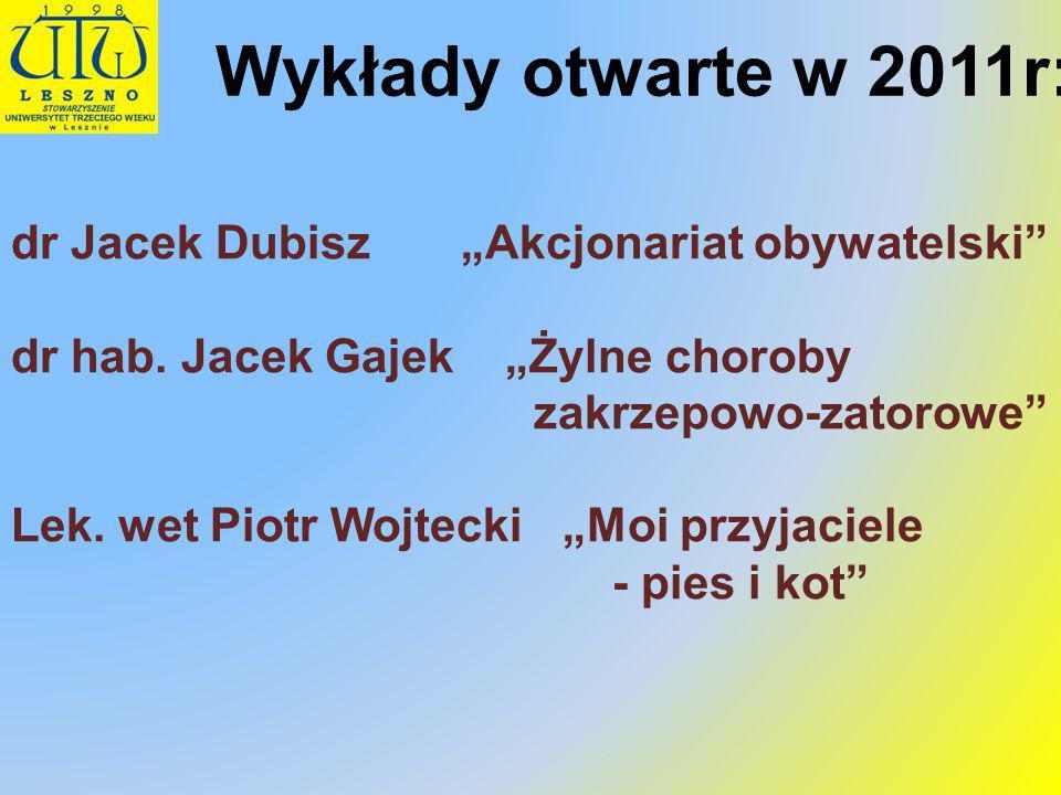 dr Jacek Dubisz Akcjonariat obywatelski dr hab. Jacek Gajek Żylne choroby zakrzepowo-zatorowe Lek. wet Piotr Wojtecki Moi przyjaciele - pies i kot Wyk