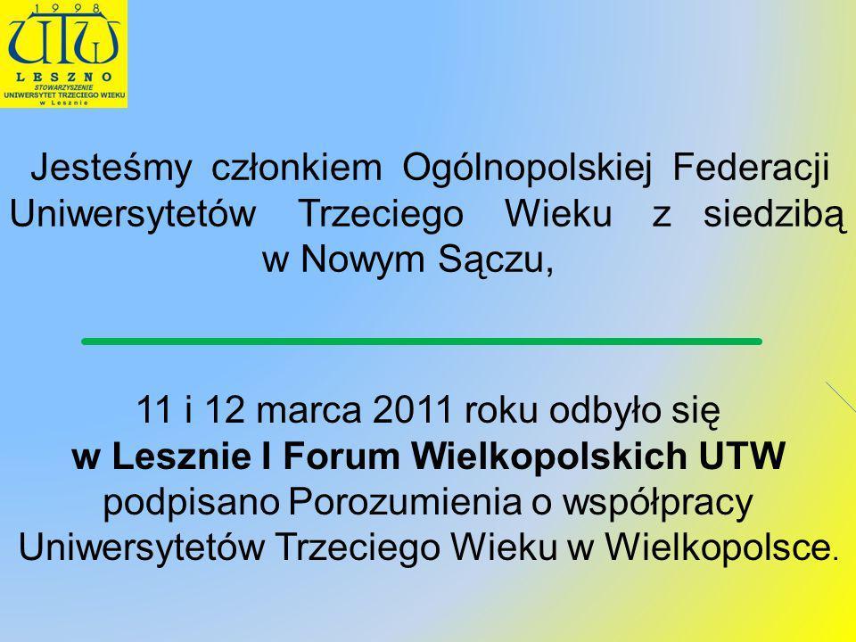 Jesteśmy członkiem Ogólnopolskiej Federacji Uniwersytetów Trzeciego Wieku z siedzibą w Nowym Sączu, 11 i 12 marca 2011 roku odbyło się w Lesznie I For
