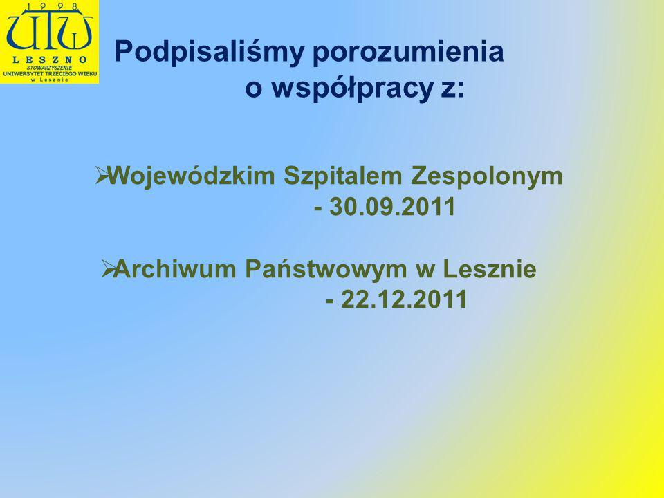 Wojewódzkim Szpitalem Zespolonym - 30.09.2011 Archiwum Państwowym w Lesznie - 22.12.2011 Podpisaliśmy porozumienia o współpracy z: