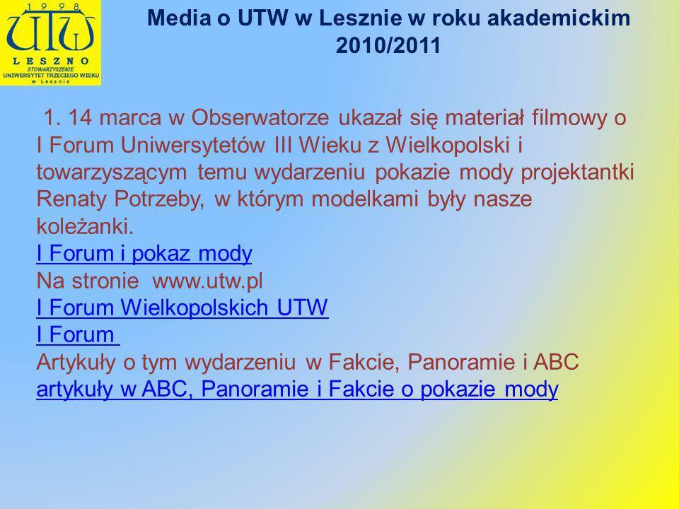 1. 14 marca w Obserwatorze ukazał się materiał filmowy o I Forum Uniwersytetów III Wieku z Wielkopolski i towarzyszącym temu wydarzeniu pokazie mody p