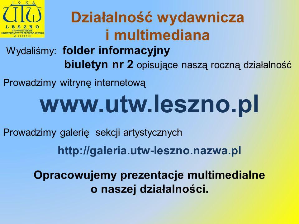 Wydaliśmy: folder informacyjny biuletyn nr 2 opisujące naszą roczną działalność Prowadzimy witrynę internetową www.utw.leszno.pl Prowadzimy galerię se