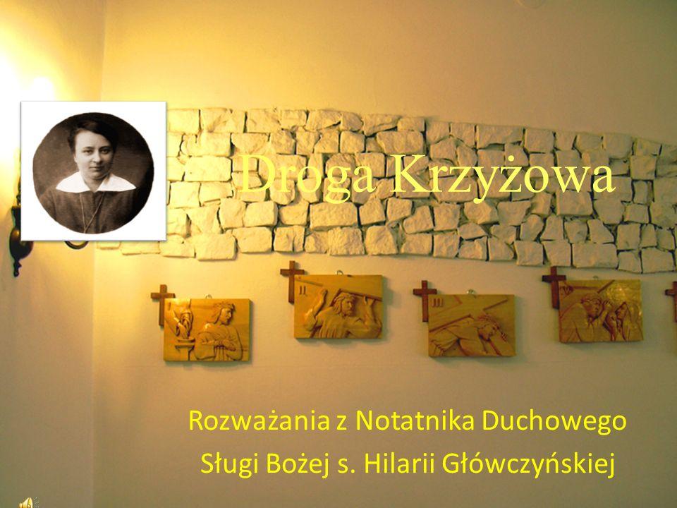Droga Krzyżowa Rozważania z Notatnika Duchowego Sługi Bożej s. Hilarii Główczyńskiej